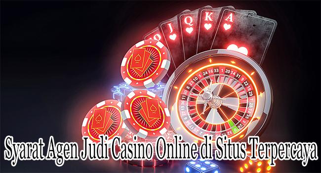Syarat Agen Judi Casino Online di Situs Terpercaya Untuk Membernya