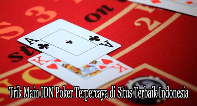 Trik Main IDN Poker Terpercaya di Situs Terbaik Indonesia